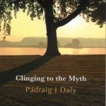 Clinging to the Myth written by Pádraig J Daly